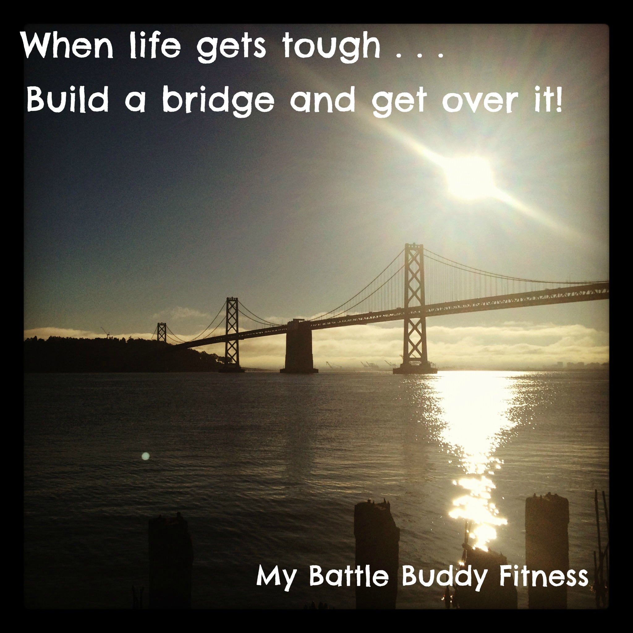 build a bridge get over it my battle buddy fitness